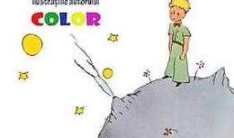 Cartea Micul Print (ilustratii color) – Antoine De Saint-Exupery pdf