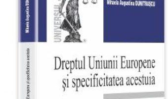 Cartea Dreptul Uniunii Europene Si Specificitatea Acestuia Ed.2 – Mihaela Augustina Dumitrascu pdf