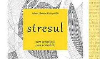 Cartea Stresul. Cum Se Naste Si Cum Se Vindeca – Simeon Kraiopoulos pdf
