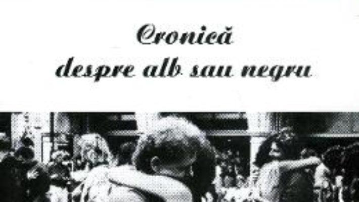 Cartea Cronica despre alb sau negru – Alexandru Calmacu pdf