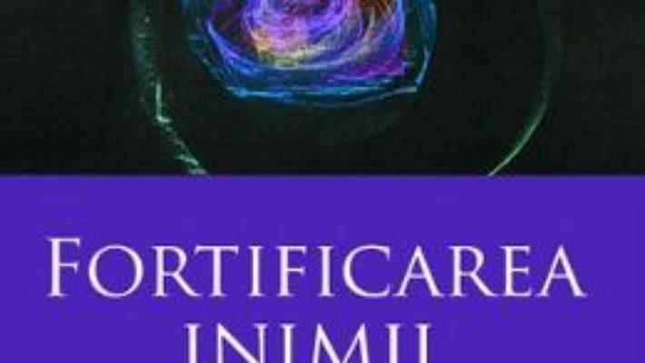 Cartea Fortificarea Inimii – J.E. Zeylmans Van Emmichoven pdf