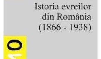 Cartea Istoria Evreilor Din Romania (1866-1938) – Gabriel Asandului pdf