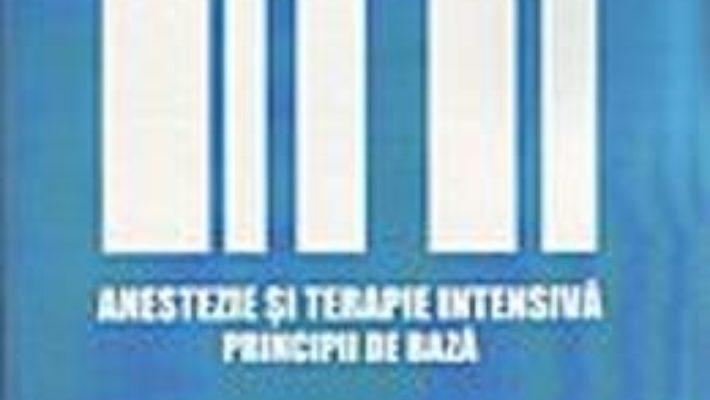 Cartea Anestezie Si Terapie Intensiva. Principii De Baza – Ioana Grigoras (download, pret, reducere)
