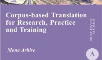 Cartea Corpus-based translation for research, practice and training – Mona Arhire (download, pret, reducere)