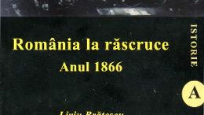 Cartea Romania la Rascruce. Anul 1966 – Liviu Bratescu pdf