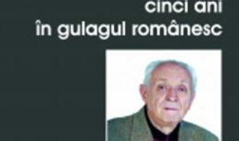 Cartea Cinci Ani In Gulagul Romanesc – Ion Ganea Arges pdf