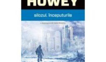 Cartea Silozul. Inceputurile – Hugh Howey pdf