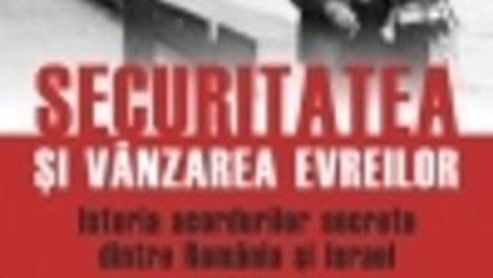 Cartea Securitatea Si Vanzarea Evreilor – Radu Ioanid pdf
