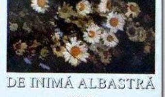 Cartea De-Amor, De-Amar, De Inima Albastra – Ileana Vulpescu (download, pret, reducere)