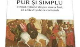 Cartea Iisus Pur Si Simplu – Nicholas Thomas Wright (download, pret, reducere)