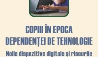 Cartea Copiii In Epoca Dependentei De Tehnologie – Luvy Jo Palladino pdf