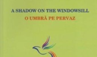 Cartea A Shadow On The Windowsill. O Umbra Pe Pervaz – Marcel Sima pdf