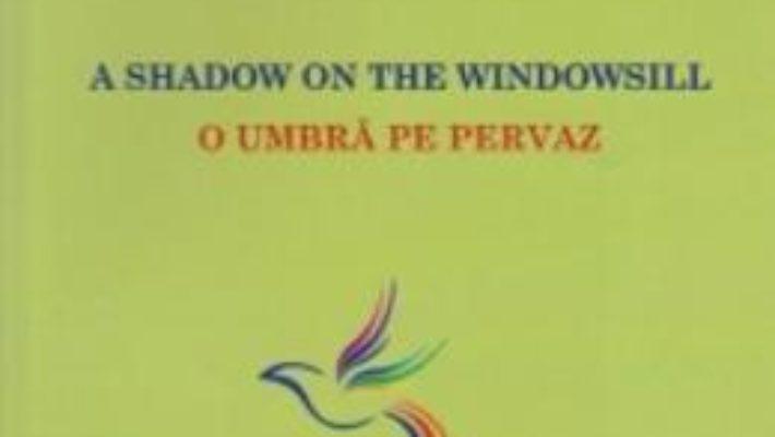Cartea A Shadow On The Windowsill. O Umbra Pe Pervaz – Marcel Sima pdf