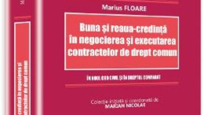 Cartea Buna Si ReauA-Credinta In Negocierea Si Executarea Cointractelor De Drept Comun (download, pret, reducere)