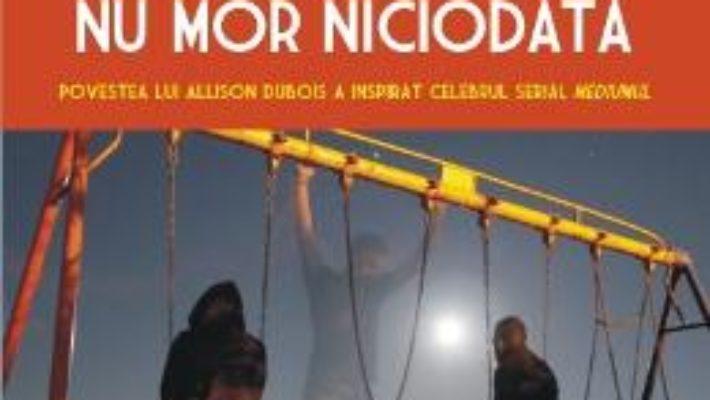 Cartea Cei De Langa Noi Nu Mor Niciodata – Allison Dubois pdf