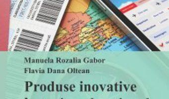 Cartea Produse Inovative In Turismul National Si International – Manuela Rozalia Gabor pdf