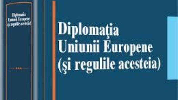 Cartea Diplomatia Uniunii Europene (si Regulile Acesteia) – Ion M. Anghel, Grigore Silasi pdf