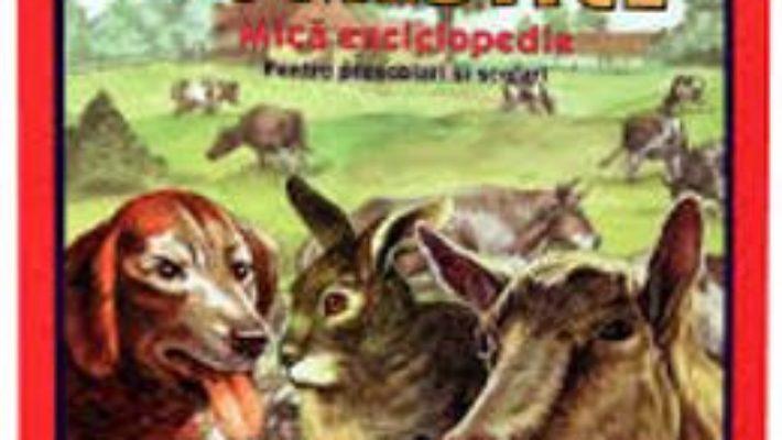 Cartea Animale domestice. Mica enciclopedie pentru prescolari si scolari pdf