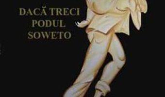 Cartea Daca Treci Podul Soweto – Monica Savulescu Voudouri pdf