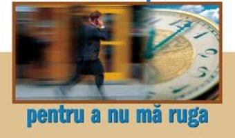 Prea Ocupat Pentru A Nu Ma Ruga – Bill Hybels PDF (download, pret, reducere)