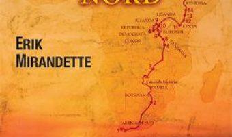 Singurul drum spre nord – Erik Mirandette PDF (download, pret, reducere)