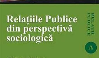 Cartea Relatiile Publice Din Perspectiva Sociologica – Razvan Enache pdf