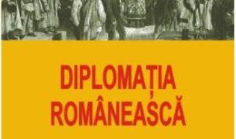 Cartea Diplomatia Romaneasca – Micaela Catargi pdf