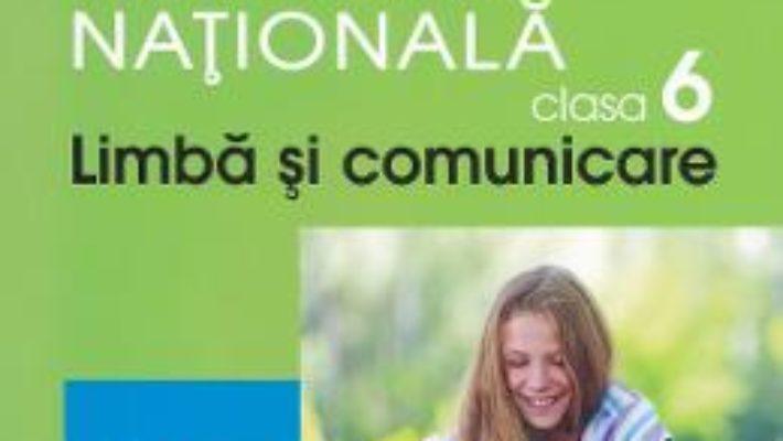 Cartea Limba si comunicare – Clasa 6 – Evaluare nationala – Mariana Cheroiu pdf