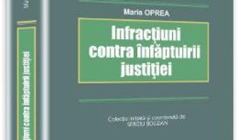 Cartea Infractiuni Contra Infaptuirii Justitiei – Maria Oprea pdf