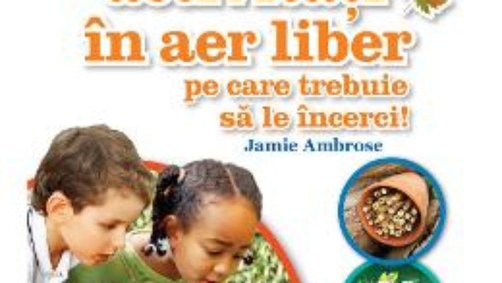 Cartea 365 De Activitati In Aer Liber Pe Care Trebuie Sa Le Incerci! – Jamie Ambrose pdf