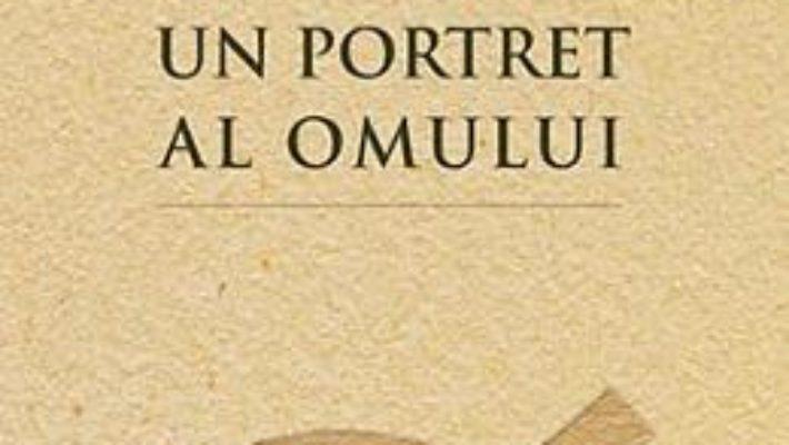 Cartea Un Portret Al Omului – Sfantul Nectarie Din Eghina (download, pret, reducere)