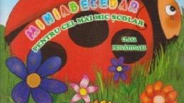 Cartea Miniabecedar pentru cel mai mic scolar – Clasa Pregatitoare – Adina Grigore pdf