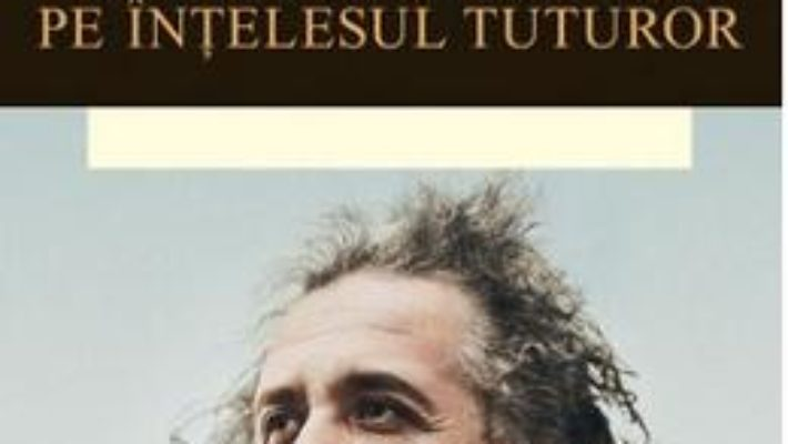 Cartea Teoria relativitatii pe intelesul tuturor – Albert Einstein pdf