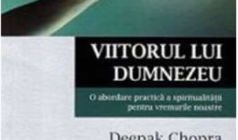 Cartea Viitorul Lui Dumnezeu – Deepak Chopra pdf
