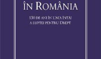 Cartea Avocatura In Romania. 150 De Ani In Linia Intai A Luptei Pentru Drept (download, pret, reducere)