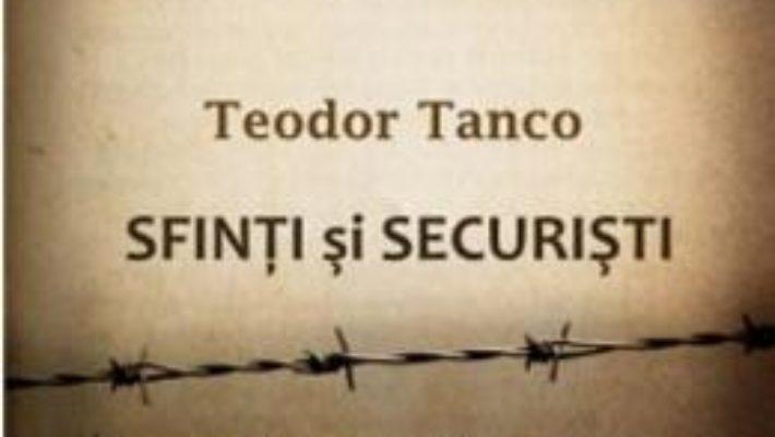 Cartea Sfinti Si Securisti – Teodor Tanco pdf