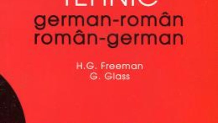 Cartea Dictionar tehnic german-roman, roman-german – H.G. Freeman, G. Glass pdf