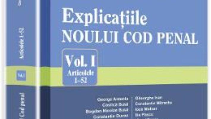 Cartea Explicatiile Noului Cod Penal Vol.1: Artcolele 1-52 – George Antoniu, Tudorel Toader pdf