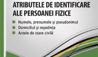 Cartea Atributele De Identificare Ale Persoanei Fizice – Dumitru Lupulescu pdf