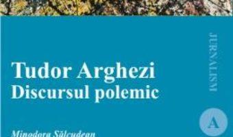 Tudor Arghezi. Discursul polemic – Minodora Salcudean PDF (download, pret, reducere)