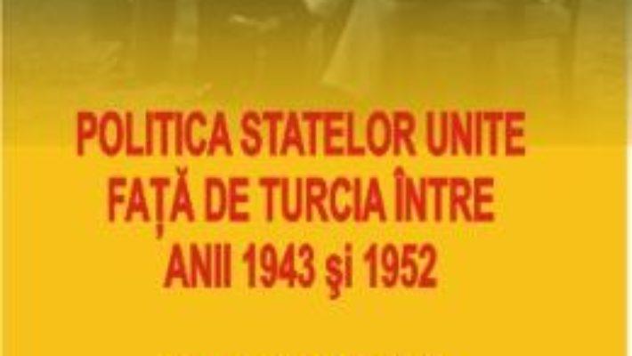 Cartea Politica Statelor Unite fata de Turcia intre anii 1943 si 1952 – Emanuel Plopeanu pdf