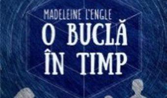 Cartea O Bucla In Timp – Madeleine L Engle (download, pret, reducere)