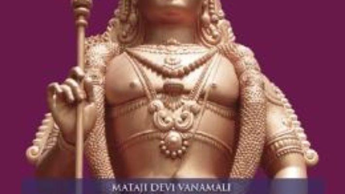 Cartea Skanda Karttikeya, Legenda Marelui Erou Spiritual, Fiu Al Lui Shiva – Mataji Devi Vanamali pdf
