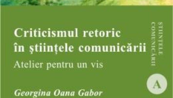 Cartea Criticismul Retoric In Stiintele Comunicarii – Georgina Oana Gabor pdf