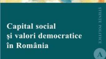 Cartea Capital Social Si Valori Democratice In Romania – Dragos Dragoman pdf