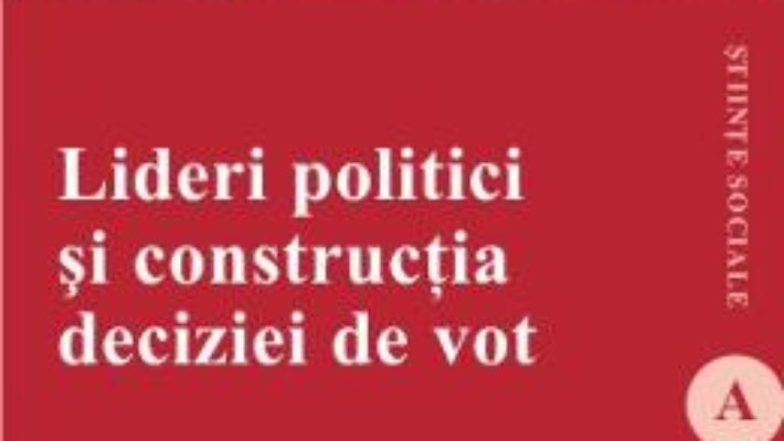 Cartea Lideri Politici Si Constructia Deciziei De Vot – Andrei Gheorghita pdf