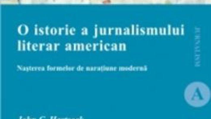 Cartea O Istorie A Jurnalismului Literar American – John C. Hartsock pdf