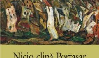 Cartea Nicio clipa Portasar – Catalin Pavel pdf