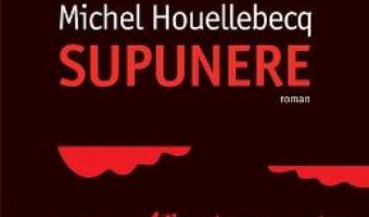 Cartea Supunere – Michel Houellebecq pdf