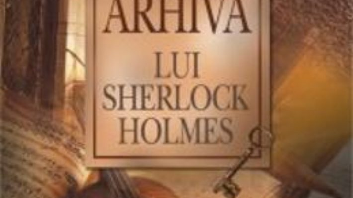 Cartea Arhiva Lui Sherlock Holmes – Sir Arthur Conan Doyle pdf